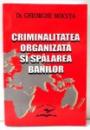 CRIMINALITATEA ORGANIZATA SI SPALAREA BANILOR de DR. GHEORGHE MOCUTA , 2004