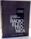 CULEGERE DE PROBLEME DE RADIOELECTRONICA de I. CONSTANTIN , I. DIACONESCU , 1969