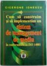 CUM SA CONSTRUIM SI SA IMPLEMENTAM UN SISTEM DE MANAGEMENT DE MEDIU IN CONFORMITATE CU ISO 14001  de CICIERONE IONESCU , 2000