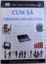 CUM SA INTELEGEM CONTABILITATEA de STEPHEN BROOKSON , 2002