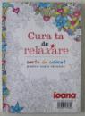 CURA TA DE RELAXARE, CARTE DE COLORAT PENTRU TOATE VARSTELE , 2015