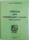 CURRICULUM PENTRU INVATAMANTUL PRIMAR SI PRESCOLAR  - TEORIE SI PRACTICA de MARIN MANOLESCU , 2004