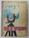CURS DE TOPOGRAFIE de GH.I. CONSTANTINESCU , EDITIA A IV A , 1963