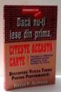 DACA NU-TI IESE DIN PRIMA , CITESTE ACEASTA CARTE! de DAVID P. SCHLOSS , 2009