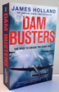 DAM BUSTERS , THE RACE TO SMASH THE DAMS, 1943 by JAMES HOLLAND , 2013