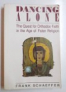 DANCING ALONE - THE QUEST FOR ORTHODOX FAITH IN THE AGE OF FALSE RELIGION by FRANK SCHAEFFER , 1994
