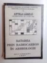 DATAREA PRIN RADIOCARBON IN ARHEOLOGIE de ATTILA LASZLO , 1997