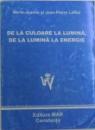 DE LA CULOARE LA LUMINA , DE LA LUMINA LA ENERGIE de MARIE - JEANNE si JEAN  - PIERRE LAFFEZ , 2001