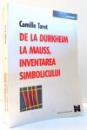 DE LA DURKHEIM LA MAUSS, INVENTAREA SIMBOLICULUI, de CAMILLE TAROT, 2001