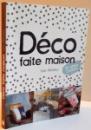 DECO FAITE MAISON , 30 IDEES COUTURE