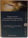 DEMOCRATIZARE SI CONSOLIDARE DEMOCRATICA IN EUROPA CENTRALA SI DE EST de SERGIU GHERGINA SI SERGIU MISCOIU , 2014