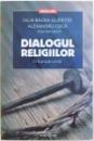 DIALOGUL RELIGIILOR  IN EUROPA UNITA de IULIA BADEA - GUERITEE si ALEXANDRU OJICA , 2015 , DEDICATIE*