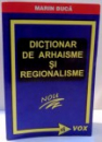 DICTIONAR DE ARHAISME SI REGIONALISME de MARIN BUCA , 2007