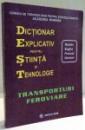 DICTIONAR EXPLICATIV PENTRU STIINTA SI TEHNOLOGIE , ROMAN-ENGLEZ-FRANCEZ-GERMAN , TRANSPORTURI FEROVIARE , 2006
