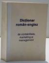 DICTIONAR ROMAN-ENGLEZ DE CONTABLITATE , MARKETING SI MANAGEMENT , 1995