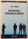 DICTIONARUL PESCARULUI AMATOR de GH. MIRON , 1995