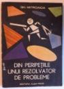 DIN PERIPETIILE UNUI REZOLVATOR DE PROBLEME de GH. MITROAICA , 1987