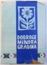 DOBROGE MINDRA GRADINA  -CULEGERE DE FOLCLOR POETIC CONTEMPORAN alcatuita si ingrijita de MARIN PORUMBESCU , 1963