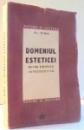 DOMENIUL ESTETICEI , PRIVIRE SINTETICA INTRODUCTIVA de AL. DIMA , 1947