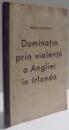 DOMINATIA PRIN VIOLENTA A ANGLIEI IN IRLANDA de WARNER SCHAEFFER , 1940