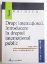 DREPT INTERNATIONAL. INTRODUCERE IN DREPTUL INTERNATIONAL PUBLIC -EDITIA A III - A de RALUCA MIGA - BESTELIU , 2003