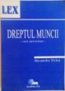 DREPTUL MUNCII, CURS UNIVERSITAR de ALEXANDRU TICLEA, 2007