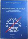 ECUMENISMUL INCOTRO? - O NOUA VIZIUNE ORTODOXA ASUPRA ECUMENISMULUI SINCRETIST de IEROMONAH AGAPIT POPOVICI, 2003