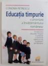 EDUCATIA TIMPURIE  - O PRIORITATE A INVATAMANTULUI ROMANESC de CONONA PETRESCU , 2010
