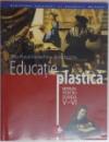 EDUCATIE PLASTICA , MANUAL PENTRU CLASELE V - VI de ELIZA PUICA - VASILACHE , ZINAIDA URSU , 2016