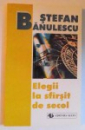 ELEGII LA SFARSIT DE SECOL de STEFAN BANULESCU , 1999