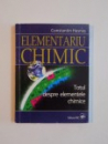 ELEMENTARIU CHIMIC , TOTUL DESPRE ELEMENTELE , CONSTANTIN HASNAS, 2008
