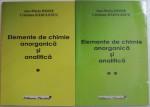 ELEMENTE DE CHIMIE ANORGANICA SI ANALITICA de ANA - MARIA HOSSU si CRISTIANA RADULESCU , VOL. I si II , 2006