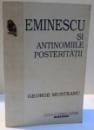 EMINESCU SI ANTINOMIILE POSTERITATII de GEORGE MUNTEANU , 1998