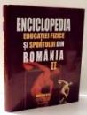 ENCICLOPEDIA EDUCATIEI FIZICE SI SPORTULUI DIN ROMANIA de NICOLAE BAIASU , ... , ANDREI BOGDAN TEODORESCU , VOL II , 2002