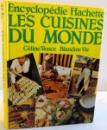 ENCYCLOPEDIE HACHETTE , LES CUISINES DU MONDE , 1980