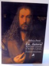 EU , AUTORUL , REPREZENTARI AUCTORIALE IN LITERATURA SI PICTURA . DIN ANTICHITATE PANA IN RENASTERE de RALUCA DUNA , 2010
