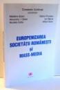 EUROPENIZAREA SOCIETATII ROMANESTI SI MASS-MEDIA de CONSTANTIN SCHIFIRNET , 2011