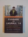 EVADARE DIN LAGARUL 14 , INCREDIBILA ODISEE A UNUI OM DIN COREEA DE NORD PANA IN LUMEA LIBERA de BLAINE HARDER 2012