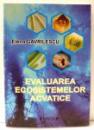EVALUAREA ECOSISTEMELOR ACVATICE de ELENA GAVRILESCU , 2007