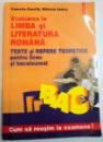 EVALUAREA LA LIMBA SI LITERATURA ROMANA , TESTE SI REPERE TEORETICE PENTRU LICEU SI BACALAUREAT de CAMELIA GAVRILA , MIHAELA DOBOS , 2004