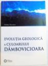 EVOLUTIA GEOLOGICA A CULOARULUI DAMBOVICIOARA de MADALINA FRINCULEASA , 2010