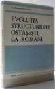 EVOLUTIA  STRUCTURILOR OSTASESTI LA ROMANI de CONSTANTIN OLTEANU , 1986 , DEDICATIE*