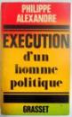 EXECUTION D ' UN HOMME POLITIQUE , 1973