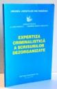 EXPERTIZA CRIMINALISTICA A SCRISURILOR DEZORGANIZATE de ADRIAN FRATILA , ... , ANDREEA DIANA VASILESCU , 2002