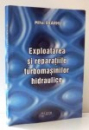 EXPLOATAREA SI REPARATIILE TURBOMASINILOR HIDRAULICE de MIHAI EXARHU , 2003