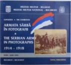 EXPOZITIA ARMATA SARBA IN FOTOGRAFII 1914 - 1918 ( EDITIE BILINGVA ROMANA  - ENGLEZA ) , IUNIE 2005