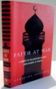 FAITH AT WAR , A JOURNEY ON THE FRONTLINES OF ISLAM , FROM BAGHDAD TO TIMPBUKTU by YAROSLAV TROFIMOV , 2005