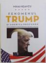FENOMENUL TRUMP SI AMERICA PROFUNDA - CUM A INFRANT UN BUSINESSMAN SISTEMUL POLITIC de MIHAI NEAMTU, 2017 *DEDICATIE