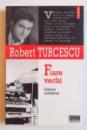 FIARE VECHI - DILEME COTIDIENE de ROBERT TURCESCU , 2005