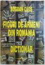 FIGURI DE ARMENI DIN ROMANIA  - DICTIONAR de BOGDAN CAUS , 1997 , DEDICATIE*